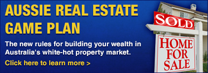 Aussie Real Estate Game Plan. The new rules for building your wealth in Australia's white-hot property market.